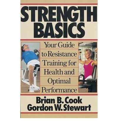 [(Strength Basics: Your Guide to Resistance Training for Health and Optimal Performance)] [ By (author) Brian B. Cook, By (author) Gordon W. Stewart ] [September, 1996]