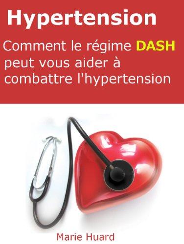Hypertension, comment le régime DASH peut vous aider à combattre l'hypertension (Hypertension, le régime DASH pour la combattre t. 1)