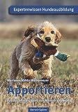 Apportieren: Das Zusammen-Spiel von Mensch und Hund