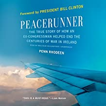 Peacerunner: The True Story of How an Ex-Congressman Helped End the Centuries of War in Ireland