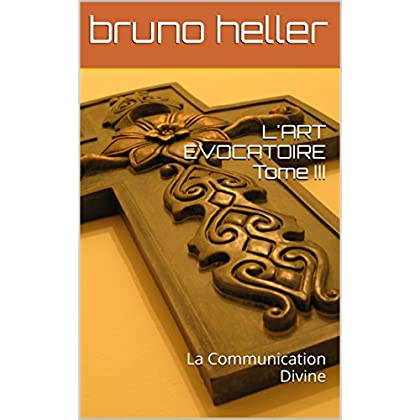 L'ART EVOCATOIRE Tome III: La Communication Divine