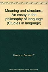 Meaning and Structure: Essay in the Philosophy of Language (Studies in language)