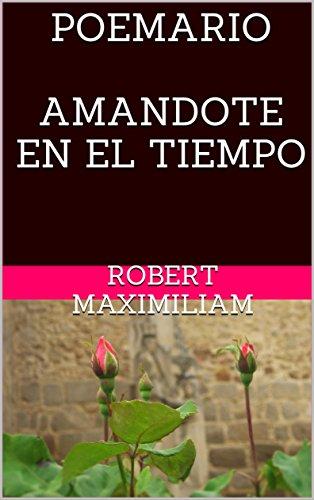 POEMARIO AMANDOTE EN EL TIEMPO por Robert MAXIMILIAM