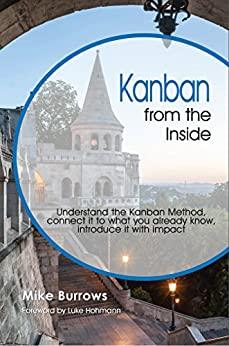 Kanban from the Inside: Understand the Kanban Method, connect it to what you already know, introduce it with impact by [Burrows, Mike]