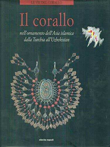 Il corallo nell'ornamento dell'Asia islamica dalla Turchia all'Uzbekistan. Ediz. italiana e inglese