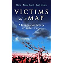 Victims of a Map: A Bilingual Anthology of Arabic Poetry (Adonis, Mahmud Darwish, Samih al-Qasim) (English Edition)