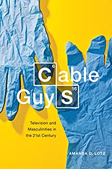 Cable Guys: Television and Masculinities in the 21st Century par [Lotz, Amanda D.]