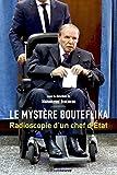 Le mystère Bouteflika - Radioscopie d'un chef d'Etat