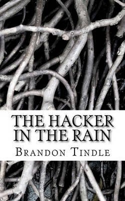 [(The Hacker in the Rain : A Study in Randomness)] [By (author) Brandon Tindle] published on (June, 2011)