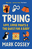 Trying: Love, Loose Pants, and the Quest for a Baby