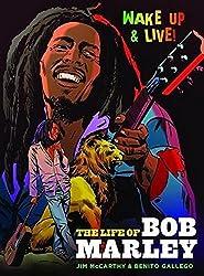 Wake Up and Live: The Life of Bob Marley