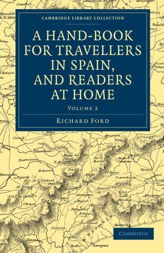 A Hand-Book for Travellers in Spain, and Readers at Home 2 Volume Set: A Hand-Book for Travellers in Spain, and Readers at Home: Describing the ... Library Collection - Travel, Europe) por Richard Ford