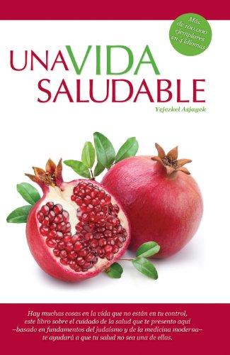 Una Vida Saludable: Principios practicos basados en la Torah y el Talmud por Yejezkel Asjayek