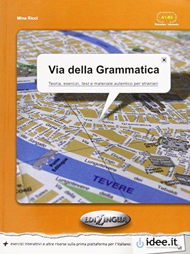 Via della Grammatica : Teoria, esercizi, test e materiale autentico per stranieri