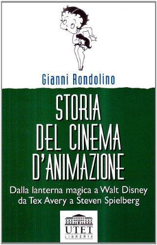 Storia del cinema d'animazione. Dalla lanterna magica a Walt Disney, da Tex Avery a Steven Spielberg di Rondolino, Gianni (2003) Tapa blanda
