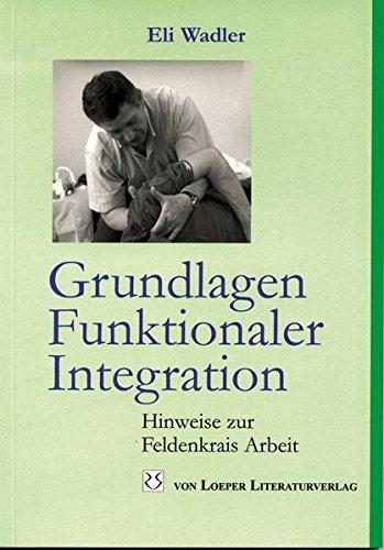 Grundlagen Funktionaler Integration: Hinweise zur Feldenkrais Arbeit