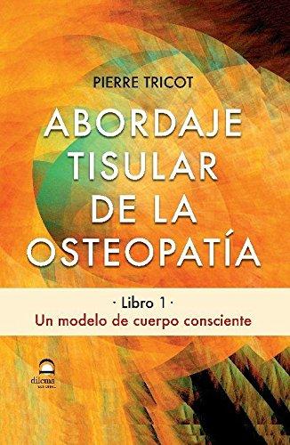 ABORDAJE TISULAR DE LA OSTEOPATÍA. LIBRO 1 por PIERRE TRICOT