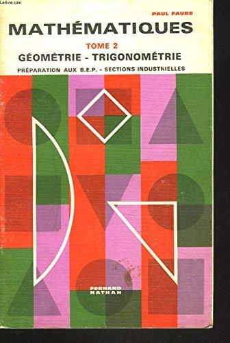 Mathématiques, tome 2 : Géométrie, Trigonométrie, Préparation aux B.E.P., Section industrielle