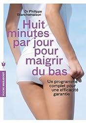 Huit minutes par jour pour maigrir du bas: Un programme complet pour une efficacité garantie