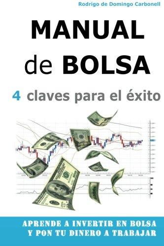 Manual de Bolsa - 4 claves para el exito: Aprende a invertir en Bolsa y pon tu dinero a trabajar