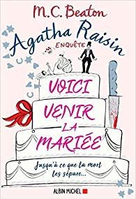 Agatha Raisin enquête, tome 20 : Voici venir la mariée par M.C. Beaton