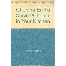 Chepina En Tu Cocina/Chepini in Your Kitchen