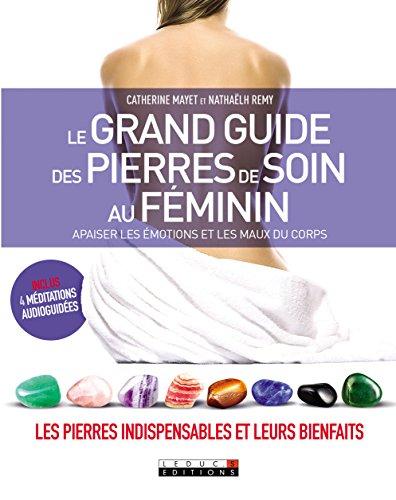 Le grand guide des pierres de soin au féminin : Apaiser les émotions et les maux du corps par Nathaëlh Remy