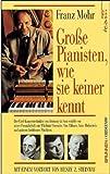 Grosse Pianisten, wie sie keiner kennt: Der Chef-Konzerttechniker von Steinway & Sons erzählt von seiner Freundschaft mit Wladimir Horowitz, Van ... Rubinstein und anderen berühmten Musikern von Franz Mohr (2009) Taschenbuch