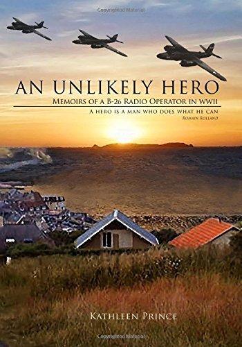 An Unlikely Hero: Memoirs of a B-26 Radio Operator in WWII by Kathleen M Prince (2015-08-17) par Kathleen M Prince;