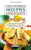 Mes petites recettes magiques au curcuma: Minceur, anticancer… l'épice aux mille vertus (French Edition)