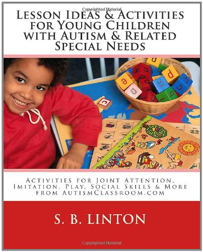 Lesson Ideas and Activities for Young Children with Autism and Related Special Needs: Activities, Apps & Lessons for Joint Attention, Imitation, Play, Social Skills & More from AutismClassroom.com