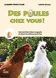 Telecharger Livres Des poules chez vous Elever des poules avec Poule s Club (PDF,EPUB,MOBI) gratuits en Francaise