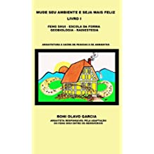 Mude seu ambiente e seja mais feliz I: FENG SHUI, ESCOLA DA FORMA, GEOBIOLOGIA, RADIESTESIA (Portuguese Edition)
