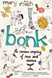 Bonk: The Curious Coupling Of Sex And Science by Mary Roach (2009-05-07)