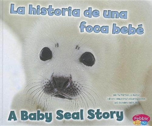 La Historia de una Foca Bebe/A Baby Seal Story (Animales bebe / Baby Animals) por Martha E. Rustad