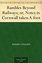 Rambles Beyond Railways; or, Notes in Cornwall taken A-foot (English Edition)