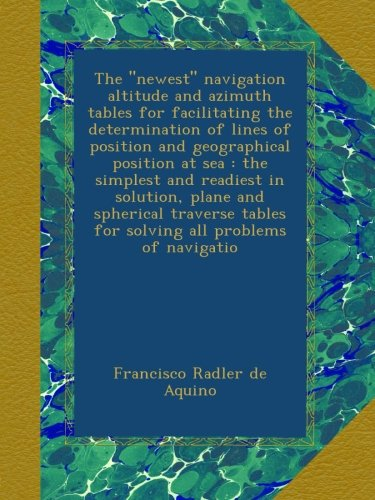 the-newest-navigation-altitude-and-azimuth-tables-for-facilitating-the-determination-of-lines-of-pos
