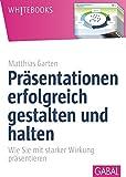 Expert Marketplace -  Matthias  Garten  - Präsentationen erfolgreich gestalten und halten: Wie Sie mit starker Wirkung präsentieren (Whitebooks)