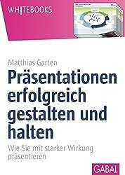 Präsentationen erfolgreich gestalten und halten: Wie Sie mit starker Wirkung präsentieren (Whitebooks)