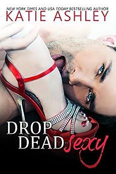 Drop Dead Sexy by [Ashley, Katie]