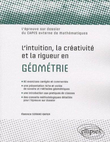 L'intuition, la créativité et la rigueur en géométrie : L'épreuve sur dossier du CAPES externe de mathématiques de Florence Soriano-Gafiuk (29 novembre 2007) Broché