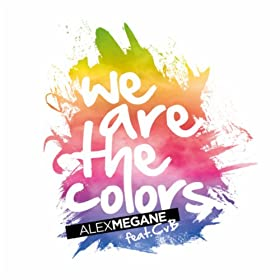 Alex Megane feat. CvB-We Are The Colors