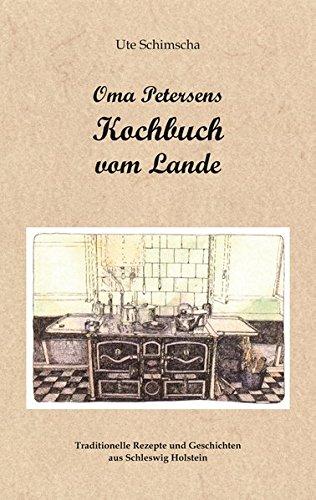 Oma Petersens Kochbuch vom Lande: Traditionelle Rezepte und Geschichten aus Schleswig-Holstein