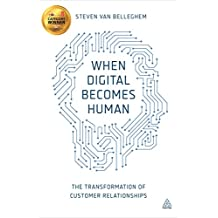 When Digital Becomes Human: The Transformation of Customer Relationships (English Edition)