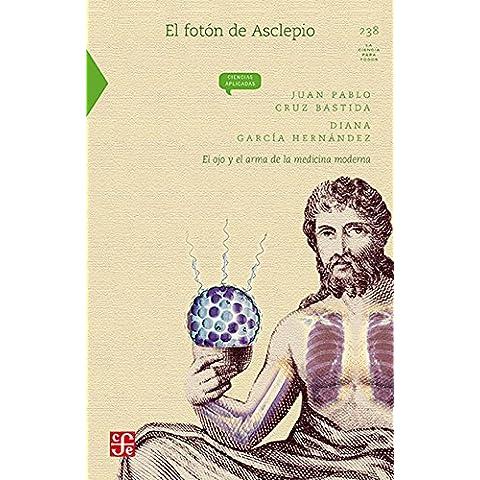 EL FOTÓN DE ASCLEPIO  El ojo y el alma de la medicina moderna