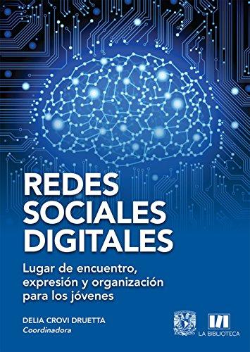 Redes Sociales Digitales: Lugar de encuentro, expresión y organización para los jovenes por Delia  Crovi Druetta
