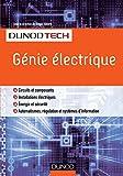 Génie électrique : Circuits et composants, Installations électriques, Energie et sécurité, Automatismes, régulatio