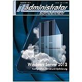 IT-Administrator Sonderheft. Windows Server 2012 - Konfiguration, Betrieb und Optimierung (IT-Administrator Sonderheft 2013)