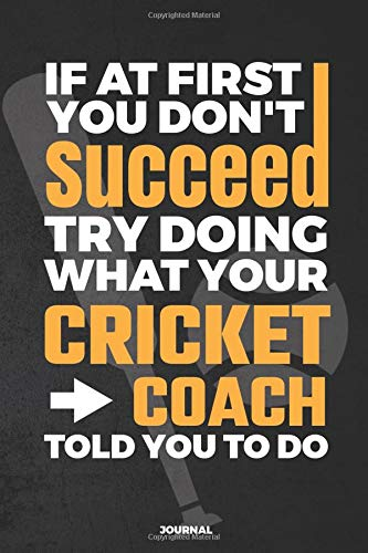 If At First You Don't Succeed Try Doing What Your Cricket Coach Told You To Do Journal: Blank and Lined Journal por Blue Heron Books
