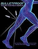 Bulletproof Your Hamstrings: Optimizing Hamstring Function to End Pain and Resist Injury